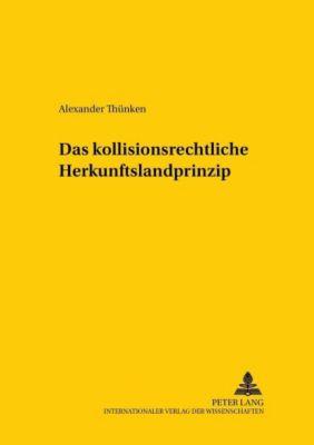 Das kollisionsrechtliche Herkunftslandprinzip, Alexander Thünken