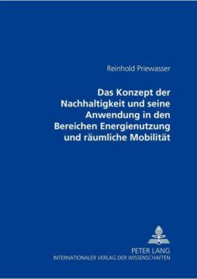 Das Konzept der Nachhaltigkeit und seine Anwendung in den Bereichen Energienutzung und räumliche Mobilität, Reinhold Priewasser