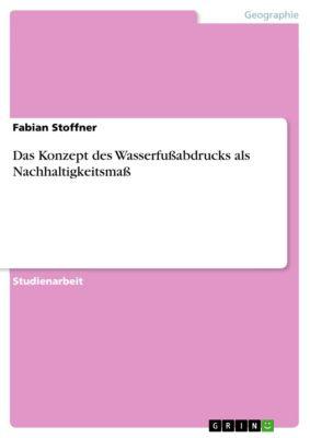 Das Konzept des Wasserfußabdrucks als Nachhaltigkeitsmaß, Fabian Stoffner
