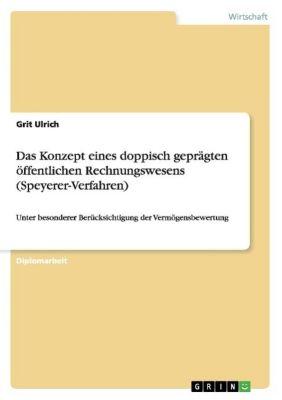 Das Konzept eines doppisch geprägten öffentlichen Rechnungswesens (Speyerer-Verfahren), Grit Ulrich