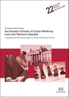 Das Konzept Schuld im Ersten Weltkrieg und in der Weimarer Republik, Christian D. Kreuz