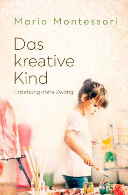 Das kreative Kind - Maria Montessori |
