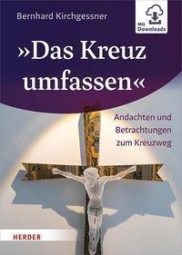 »Das Kreuz umfassen« - Bernhard Kirchgessner  
