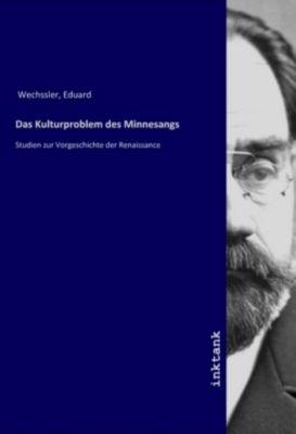 Das Kulturproblem des Minnesangs - Eduard Wechssler |