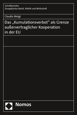 Das Kumulationsverbot als Grenze außervertraglicher Kooperation in der EU, Claudia Weigt