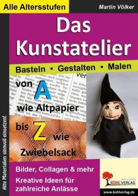 Das Kunstatelier - Basteln, Malen, Gestalten, Martin Völker