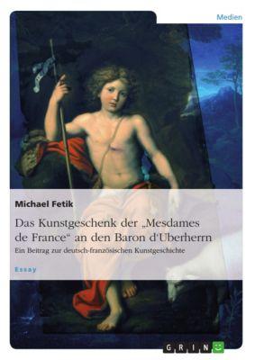 Das Kunstgeschenk der Mesdames de France an den Baron d'Uberherrn, Michael Fetik