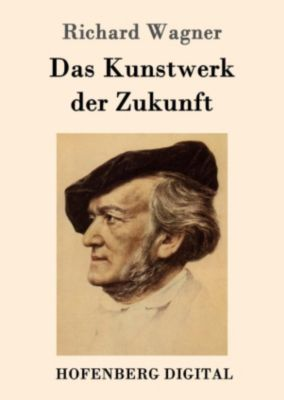 Das Kunstwerk der Zukunft, Richard Wagner