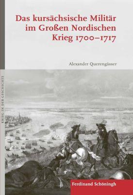 Das kursächsische Militär im Großen Nordischen Krieg 1700-1717 - Alexander Querengässer pdf epub
