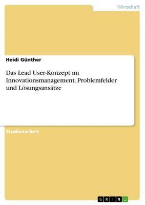 Das Lead User-Konzept im Innovationsmanagement. Problemfelder und Lösungsansätze, Heidi Günther
