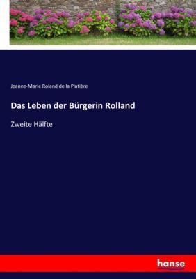Das Leben der Bürgerin Rolland - Jeanne-Marie Roland de la Platière |