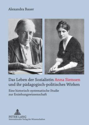 Das Leben der Sozialistin Anna Siemsen und ihr pädagogisch-politisches Wirken, Alexandra Bauer