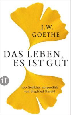 Das Leben, es ist gut - Johann Wolfgang von Goethe |