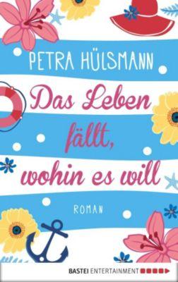 Das Leben fällt, wohin es will, Petra Hülsmann