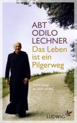 Das Leben ist ein Pilgerweg, Odilo Lechner