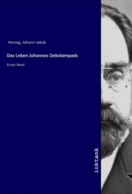Das Leben Johannes Oekolampads - Johann Jakob Herzog  