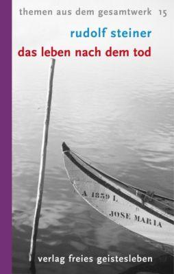 Das Leben nach dem Tod und sein Zusammenhang mit der Welt der Lebenden - Rudolf Steiner pdf epub