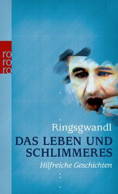 Das Leben und Schlimmeres, Georg Ringsgwandl