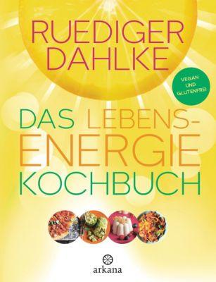 Das Lebensenergie-Kochbuch, Ruediger Dahlke