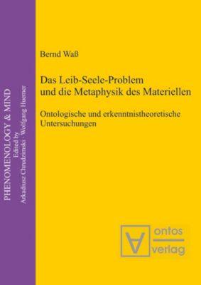 Das Leib-Seele-Problem und die Metaphysik des Materiellen, Bernd Wass