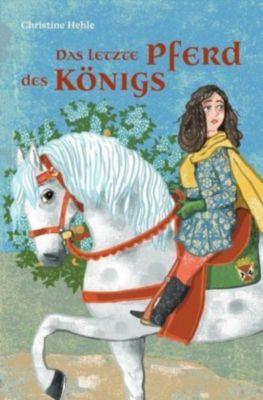 Das letzte Pferd des Königs - Christine Hehle |