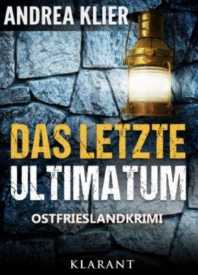 Das letzte Ultimatum - Ostfrieslandkrimi. Spannender Roman mit Lokalkolorit für Ostfriesland Fans!, Andrea Klier