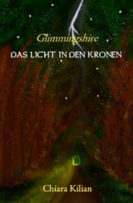 Das Licht in den Kronen - Chiara Kilian |