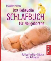 Das liebevolle Schlafbuch für Neugeborene - Elizabeth Pantley |