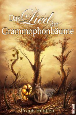 Das Lied der Grammophonbäume - Frank Hebben |