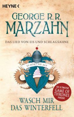 Das Lied von Eis und Schlagsahne - Wasch mir das Winterfell, George R.R. Marzahn
