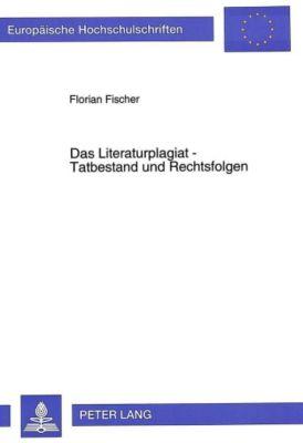 Das Literaturplagiat - Tatbestand und Rechtsfolgen, Florian Fischer