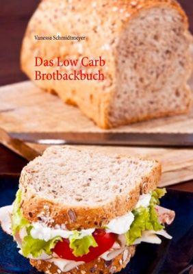 Das Low Carb Brotbackbuch, Vanessa Schmidtmeyer