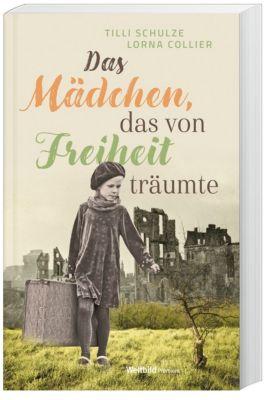 Das Mädchen, das von Freiheit träumte, Tilli Schulze, Lorna Collier
