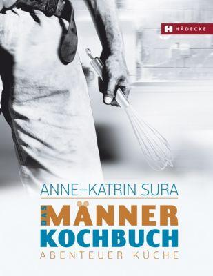 Das Männerkochbuch, Anne-Katrin Sura
