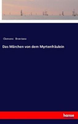 Das Märchen von dem Myrtenfräulein, Clemens Brentano