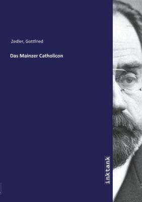 Das Mainzer Catholicon - Gottfried Zedler |