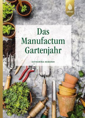 Das Manufactum-Gartenjahr - Katharina Heberer |