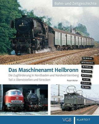 Das Maschinenamt Heilbronn - Die Zugförderung in Nordbaden und Ostwürttemberg - Ralph Müller |