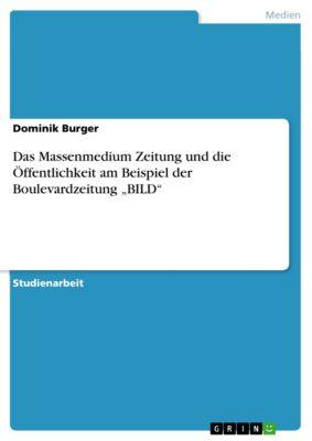 """Das Massenmedium Zeitung und die Öffentlichkeit am Beispiel der Boulevardzeitung """"BILD"""", Dominik Burger"""