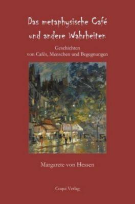 Das metaphysische Café und andere Wahrheiten - Margarete von Hessen  