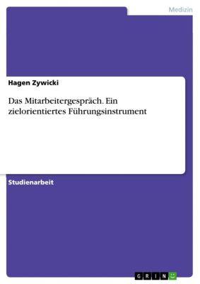 Das Mitarbeitergespräch. Ein zielorientiertes Führungsinstrument, Hagen Zywicki