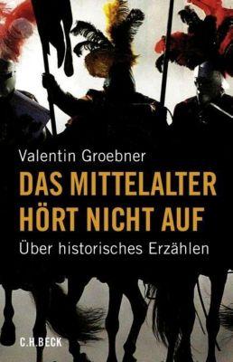 Das Mittelalter hört nicht auf, Valentin Groebner