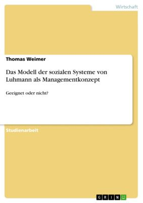 Das Modell der sozialen Systeme von Luhmann als Managementkonzept, Thomas Weimer