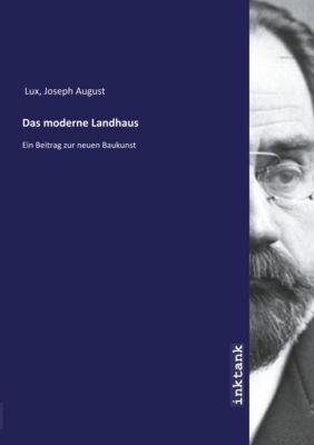 Das moderne Landhaus - Joseph August Lux |