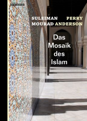 Das Mosaik des Islam, Perry Anderson, Suleiman Mourad
