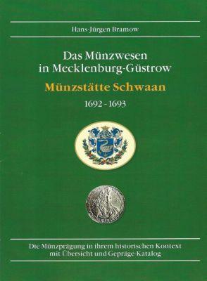 Das Münzwesen in Mecklenburg-Güstrow / Münzstätte Schwaan 1692-1693, Hans-Jürgen Bramow