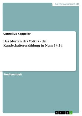 Das Murren des Volkes - die Kundschaftererzählung in Num 13.14, Cornelius Keppeler