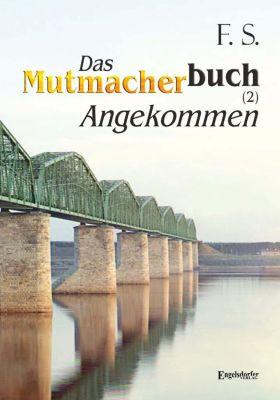 Das Mutmacherbuch (2): Angekommen - F. S. |