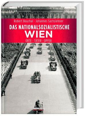 Das nationalsozialistische Wien, Johannes Sachslehner, Robert Bouchal
