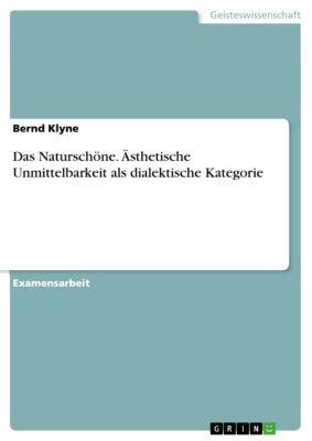 Das Naturschöne. Ästhetische Unmittelbarkeit als dialektische Kategorie, Bernd Klyne